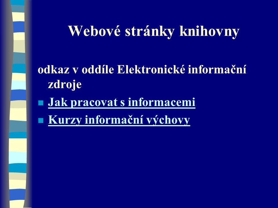 Webové stránky knihovny odkaz v oddíle Elektronické informační zdroje n Jak pracovat s informacemi Jak pracovat s informacemi Kurzy informační výchovy