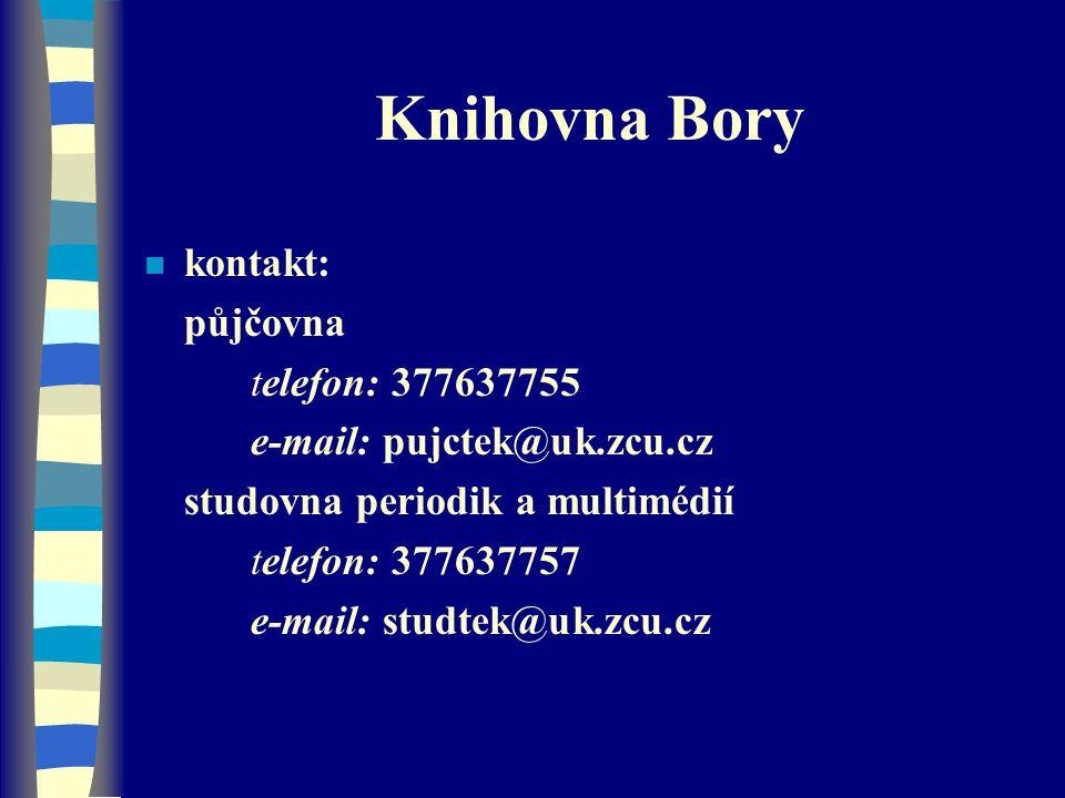 Knihovna Bory n kontakt: půjčovna telefon: 377637755 e-mail: pujctek@uk.zcu.cz studovna periodik a multimédií telefon: 377637757 e-mail: studtek@uk.zc