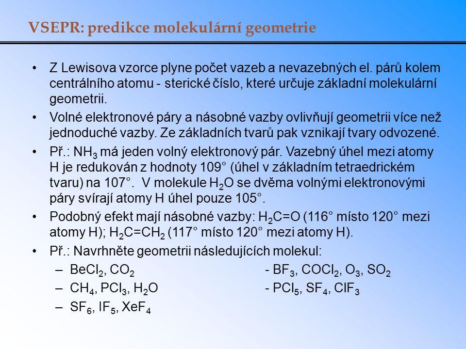 VSEPR: predikce molekulární geometrie Z Lewisova vzorce plyne počet vazeb a nevazebných el. párů kolem centrálního atomu - sterické číslo, které určuj