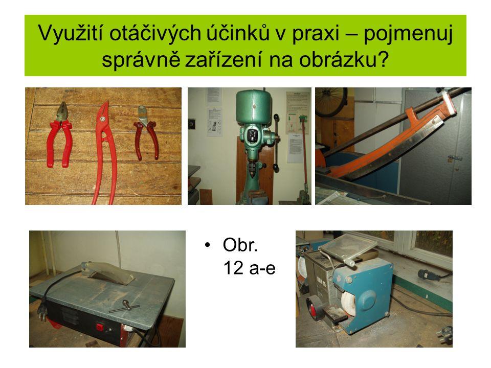 Využití otáčivých účinků v praxi – pojmenuj správně zařízení na obrázku Obr. 12 a-e