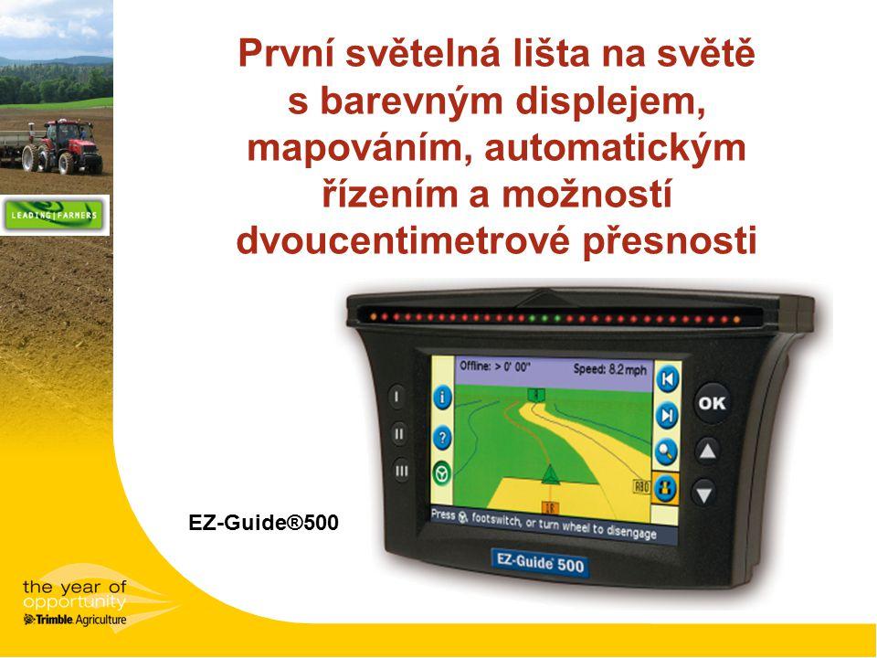 EZ-Guide®500 První světelná lišta na světě s barevným displejem, mapováním, automatickým řízením a možností dvoucentimetrové přesnosti