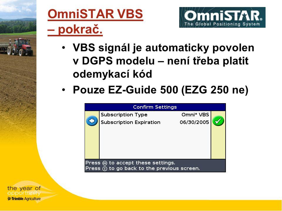 OmniSTAR VBS – pokrač. VBS signál je automaticky povolen v DGPS modelu – není třeba platit odemykací kód Pouze EZ-Guide 500 (EZG 250 ne)