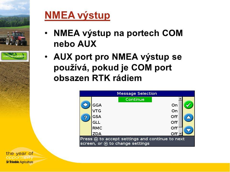 NMEA výstup NMEA výstup na portech COM nebo AUX AUX port pro NMEA výstup se používá, pokud je COM port obsazen RTK rádiem