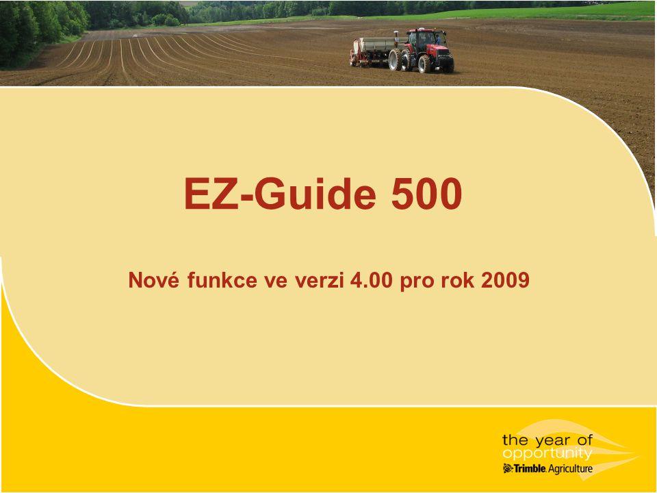 EZ-Guide 500 Nové funkce ve verzi 4.00 pro rok 2009