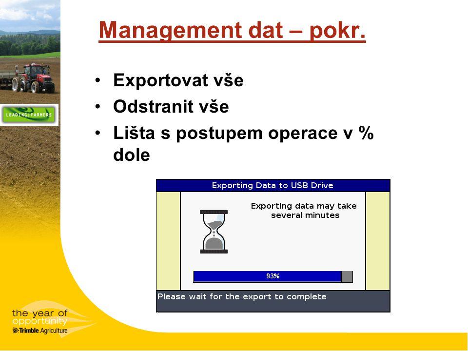 Management dat – pokr. Exportovat vše Odstranit vše Lišta s postupem operace v % dole