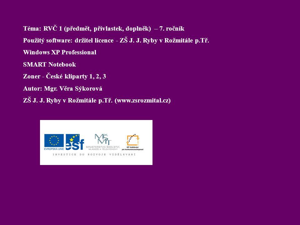 Téma: RVČ 1 (předmět, přívlastek, doplněk) – 7.ročník Použitý software: držitel licence - ZŠ J.