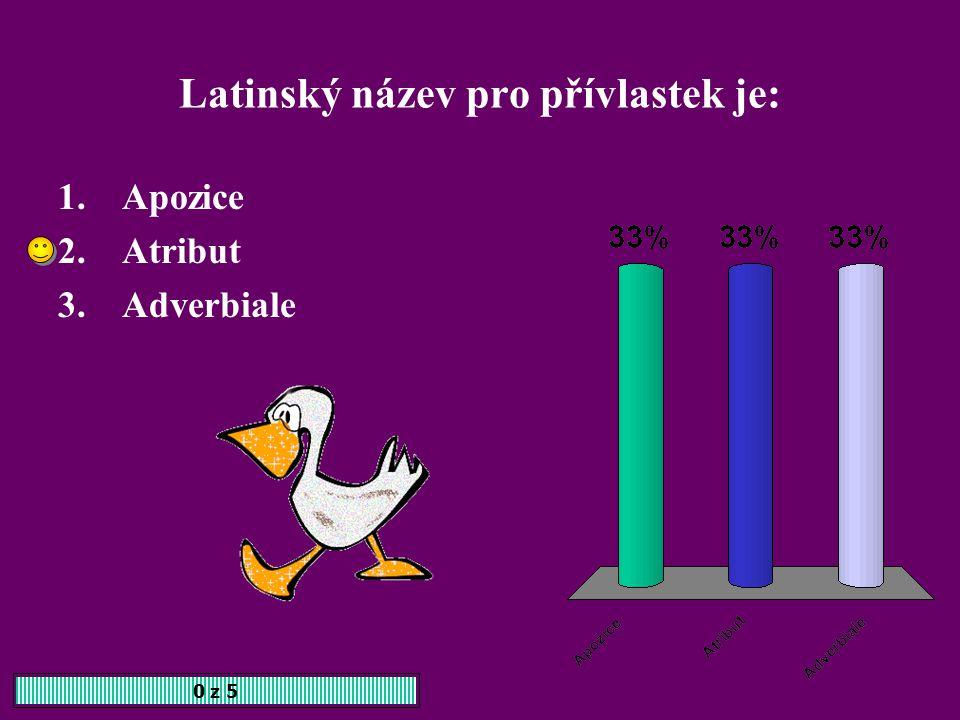 Latinský název pro přívlastek je: 0 z 5 1.Apozice 2.Atribut 3.Adverbiale
