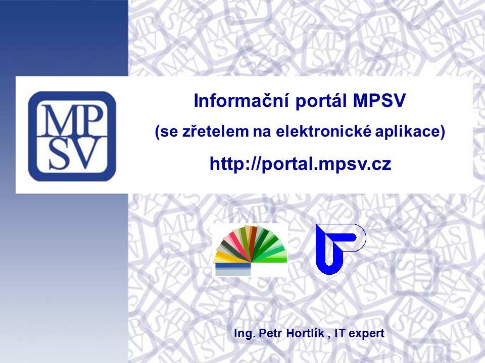 Informační portál MPSV (se zřetelem na elektronické aplikace) http://portal.mpsv.cz Ing.