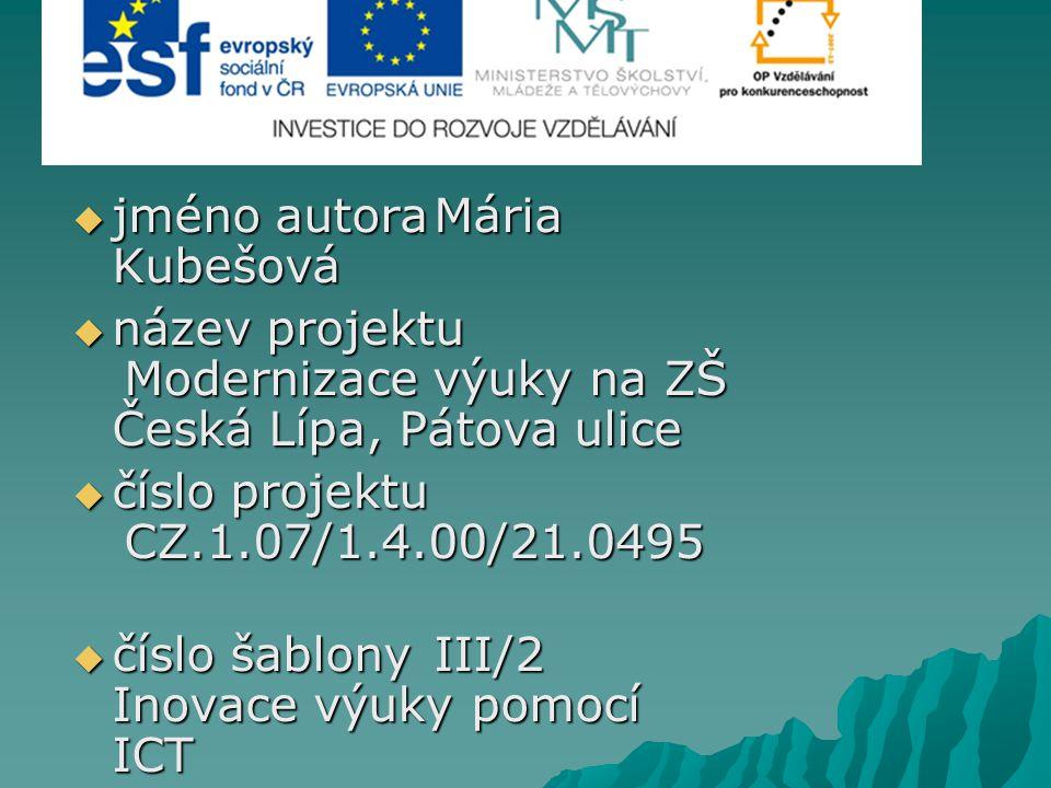  jméno autoraMária Kubešová  název projektu Modernizace výuky na ZŠ Česká Lípa, Pátova ulice  číslo projektu CZ.1.07/1.4.00/21.0495  číslo šablonyIII/2 Inovace výuky pomocí ICT  předmětPřírodověda  pořadové číslo DUM09