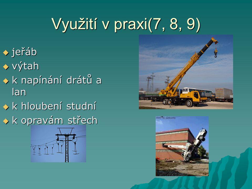 Využití v praxi(7, 8, 9) jjjjeřáb vvvvýtah kkkk napínání drátů a lan kkkk hloubení studní kkkk opravám střech