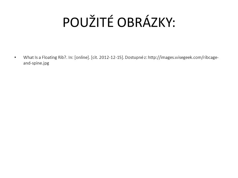 POUŽITÉ OBRÁZKY: What Is a Floating Rib?. In: [online]. [cit. 2012-12-15]. Dostupné z: http://images.wisegeek.com/ribcage- and-spine.jpg