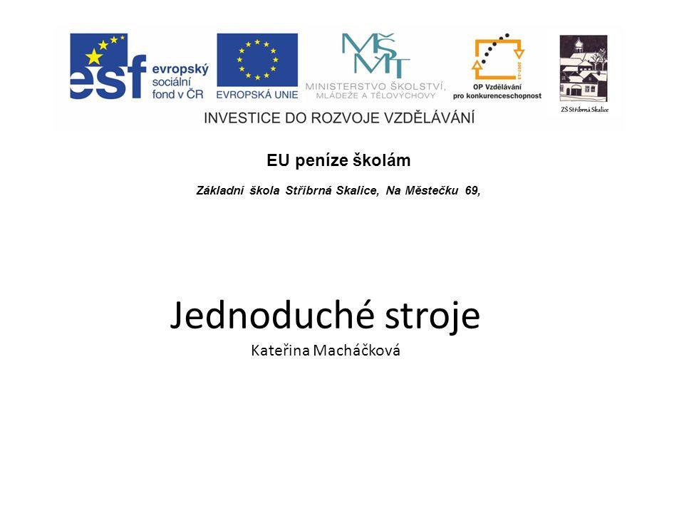 EU peníze školám Základní škola Stříbrná Skalice, Na Městečku 69, Jednoduché stroje Kateřina Macháčková
