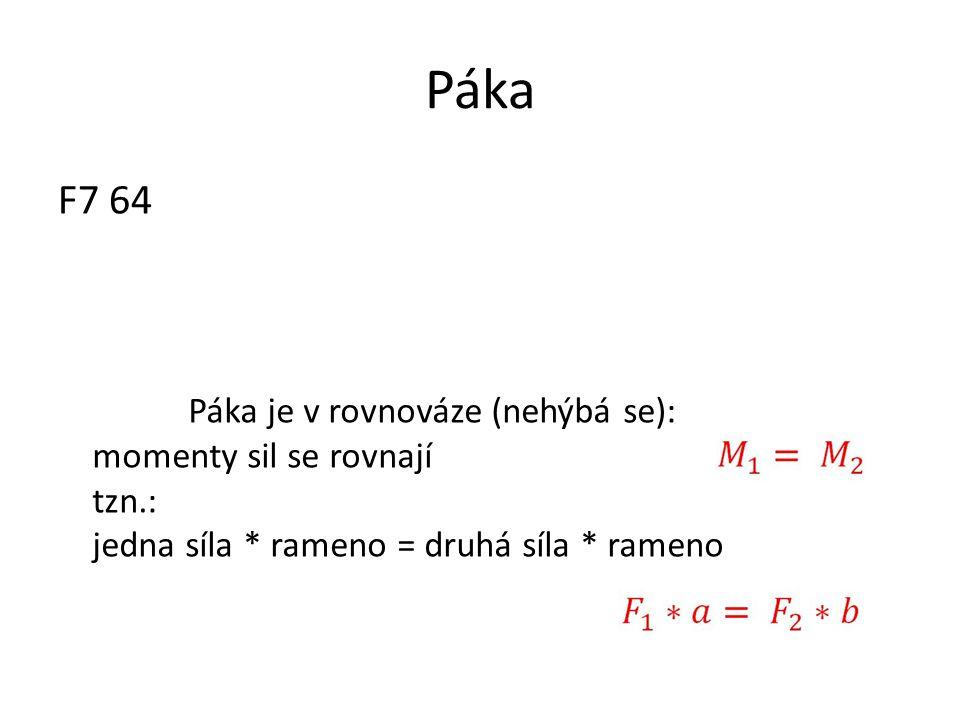 Páka F7 64 Páka je v rovnováze (nehýbá se): momenty sil se rovnají tzn.: jedna síla * rameno = druhá síla * rameno
