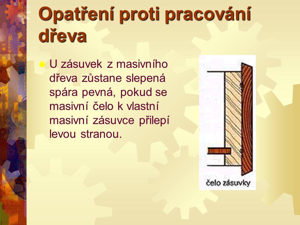 Opatření proti pracování dřeva DDřevo by mělo být před zpracováním vysušeno na obsah vlhkosti, kterou bude obsahovat na svém budoucím místě použití.
