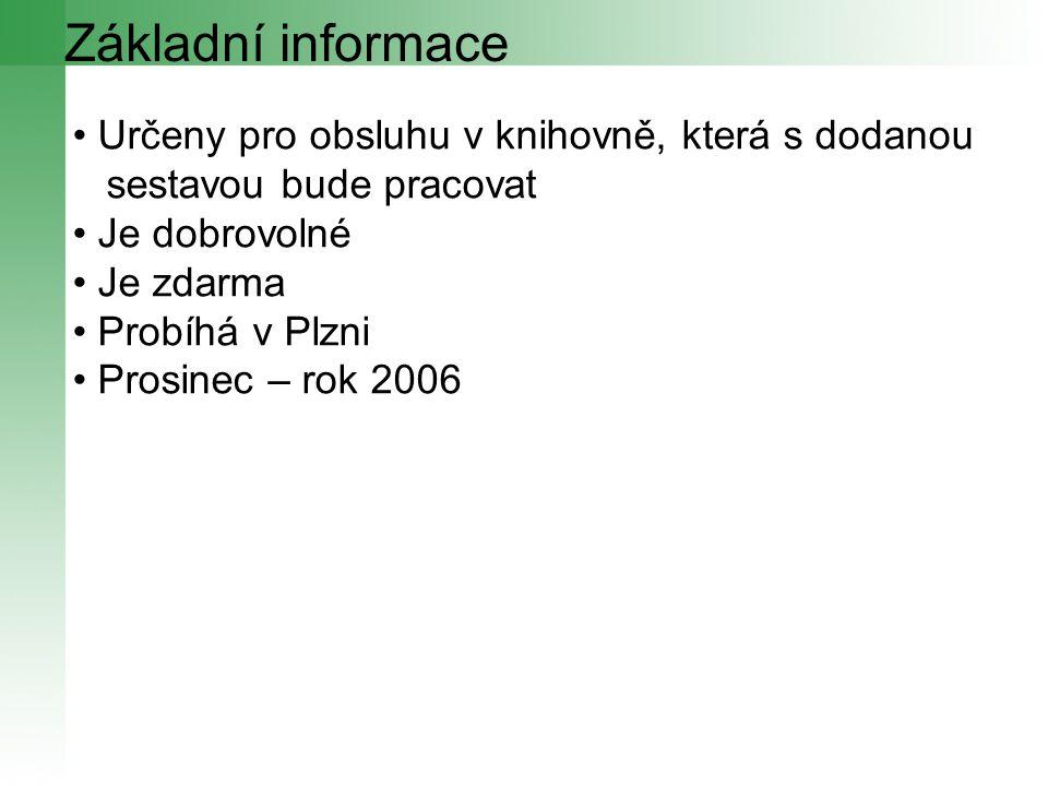 Základní informace Určeny pro obsluhu v knihovně, která s dodanou sestavou bude pracovat Je dobrovolné Je zdarma Probíhá v Plzni Prosinec – rok 2006
