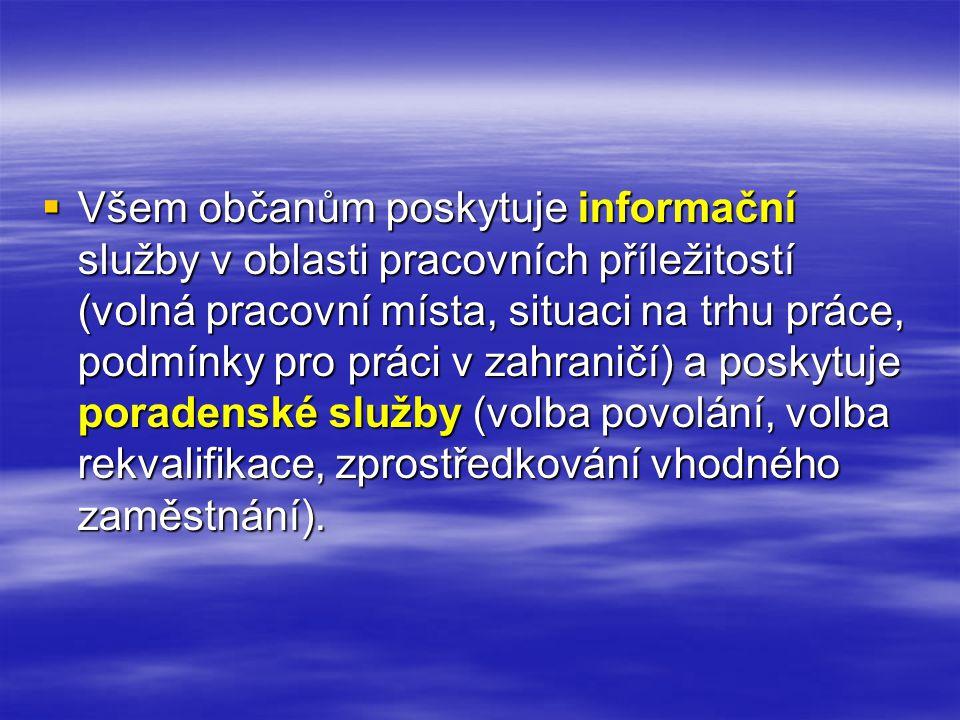  Všem občanům poskytuje informační služby v oblasti pracovních příležitostí (volná pracovní místa, situaci na trhu práce, podmínky pro práci v zahraničí) a poskytuje poradenské služby (volba povolání, volba rekvalifikace, zprostředkování vhodného zaměstnání).