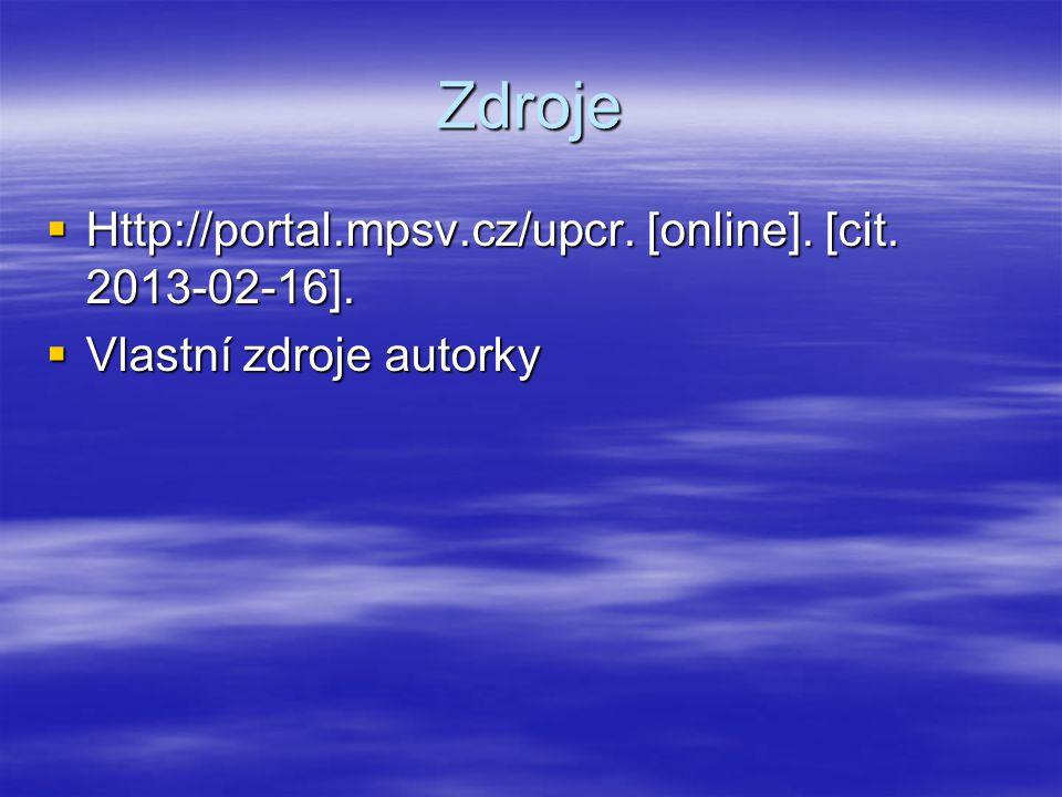 Zdroje  Http://portal.mpsv.cz/upcr. [online]. [cit. 2013-02-16].  Vlastní zdroje autorky