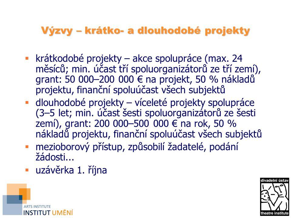Výzvy – krátko- a dlouhodobé projekty  krátkodobé projekty – akce spolupráce (max. 24 měsíců; min. účast tří spoluorganizátorů ze tří zemí), grant: 5