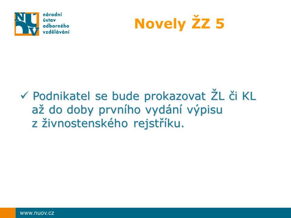 Novely ŽZ 5 Podnikatel se bude prokazovat ŽL či KL až do doby prvního vydání výpisu z živnostenského rejstříku. Podnikatel se bude prokazovat ŽL či KL