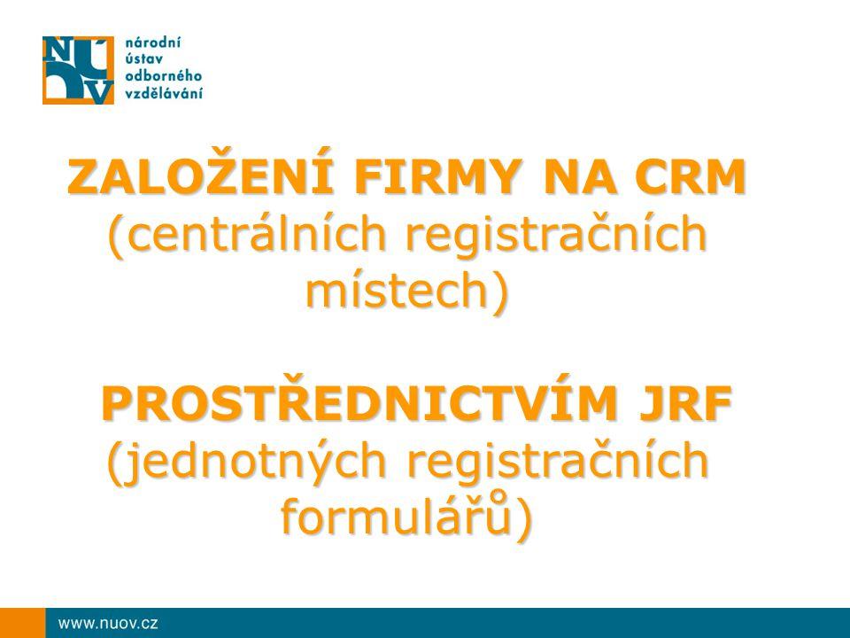 ZALOŽENÍ FIRMY NA CRM (centrálních registračních místech) PROSTŘEDNICTVÍM JRF PROSTŘEDNICTVÍM JRF (jednotných registračních formulářů)