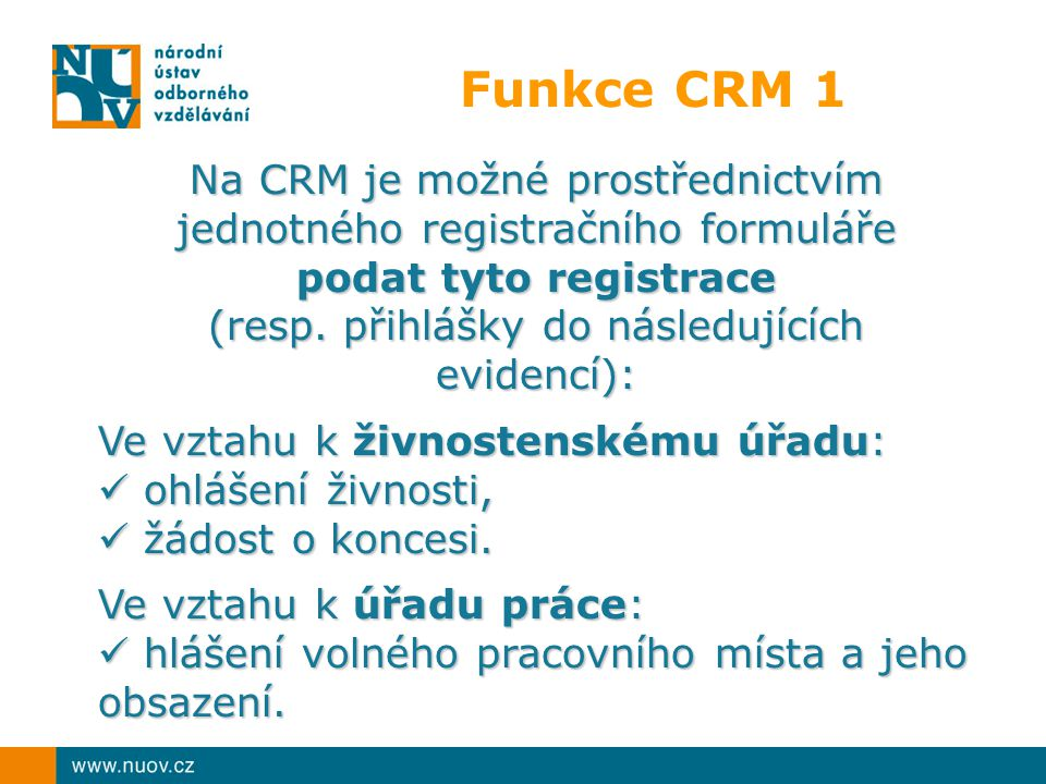 Funkce CRM 1 Na CRM je možné prostřednictvím jednotného registračního formuláře podat tyto registrace (resp. přihlášky do následujících evidencí): Ve