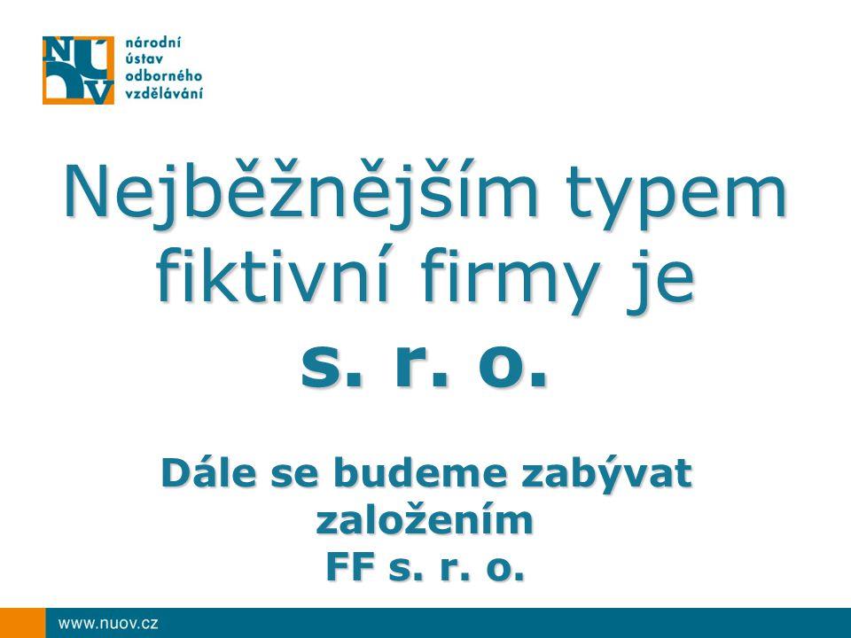Nejběžnějším typem fiktivní firmy je s. r. o. Dále se budeme zabývat založením FF s. r. o.