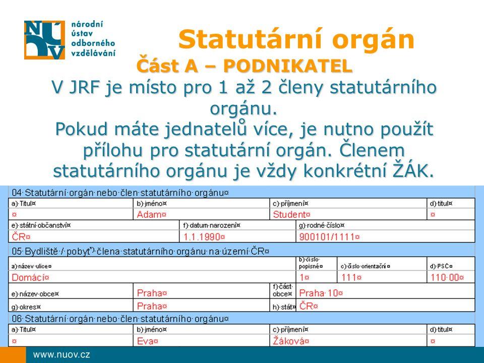 Statutární orgán Část A – PODNIKATEL V JRF je místo pro 1 až 2 členy statutárního orgánu. Pokud máte jednatelů více, je nutno použít přílohu pro statu