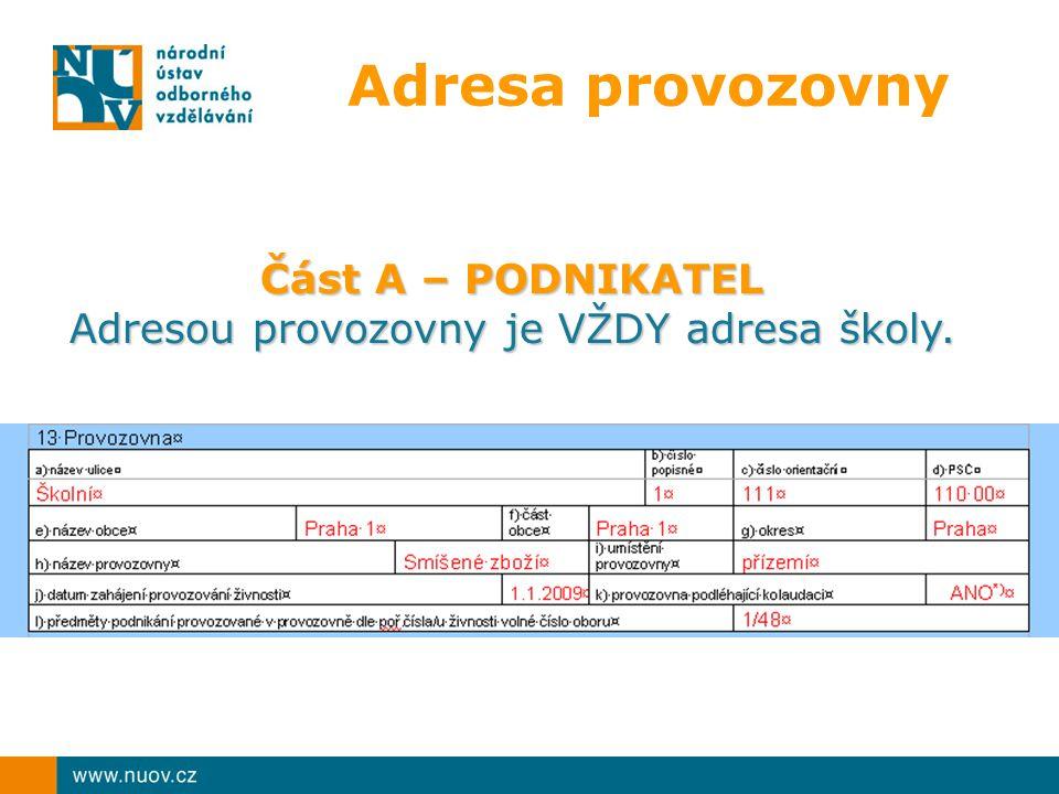 Adresa provozovny Část A – PODNIKATEL Adresou provozovny je VŽDY adresa školy.