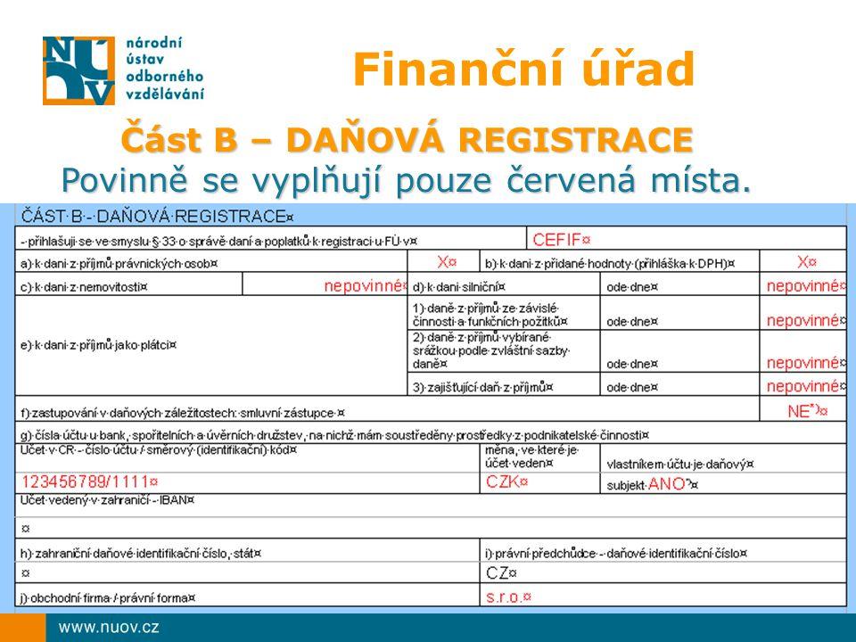 Finanční úřad Část B – DAŇOVÁ REGISTRACE Povinně se vyplňují pouze červená místa.