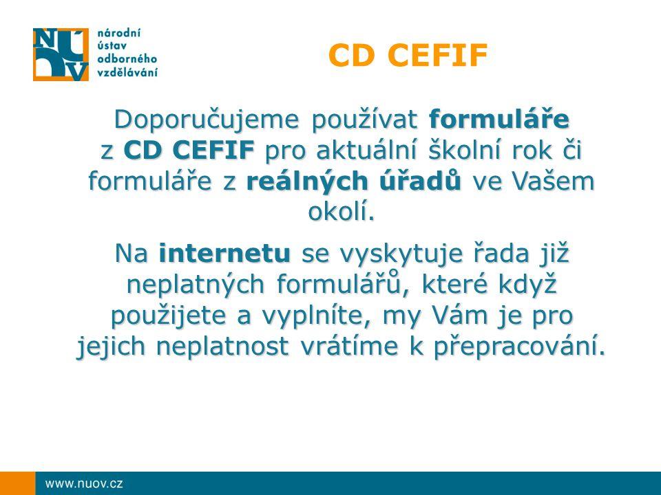 CD CEFIF Doporučujeme používat formuláře z CD CEFIF pro aktuální školní rok či formuláře z reálných úřadů ve Vašem okolí. Na internetu se vyskytuje řa