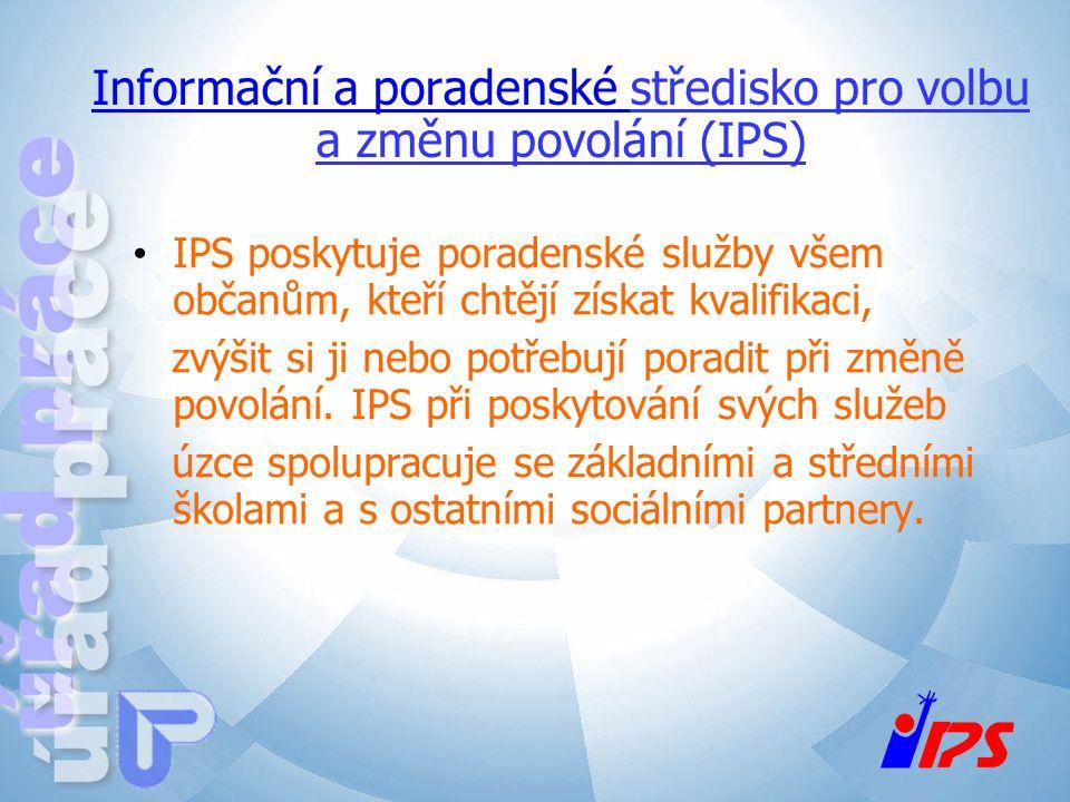 Informační a poradenské středisko pro volbu a změnu povolání (IPS) IPS poskytuje poradenské služby všem občanům, kteří chtějí získat kvalifikaci, zvýš