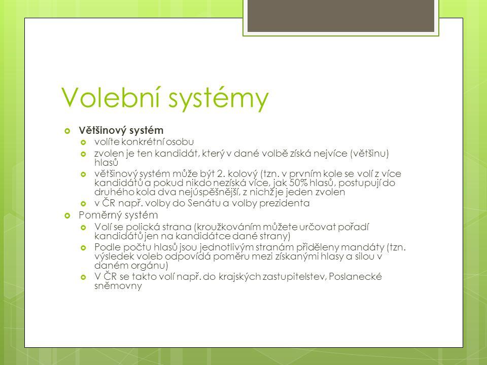 Volební systémy  Většinový systém  volíte konkrétní osobu  zvolen je ten kandidát, který v dané volbě získá nejvíce (většinu) hlasů  většinový systém může být 2.