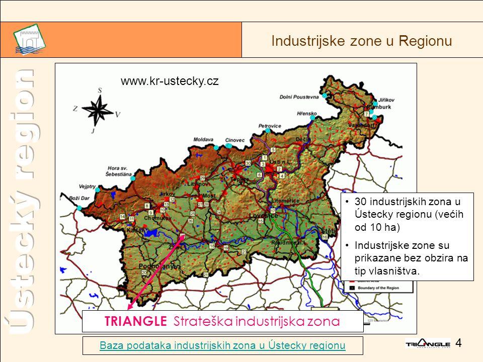 4 TRIANGLE Strateška industrijska zona 30 industrijskih zona u Ústecky regionu (većih od 10 ha) Industrijske zone su prikazane bez obzira na tip vlasništva.