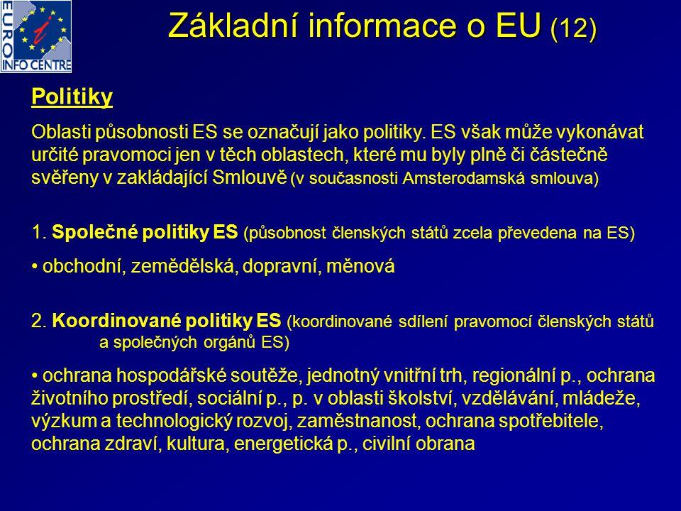 Základní informace o EU (12) Politiky Oblasti působnosti ES se označují jako politiky. ES však může vykonávat určité pravomoci jen v těch oblastech, k