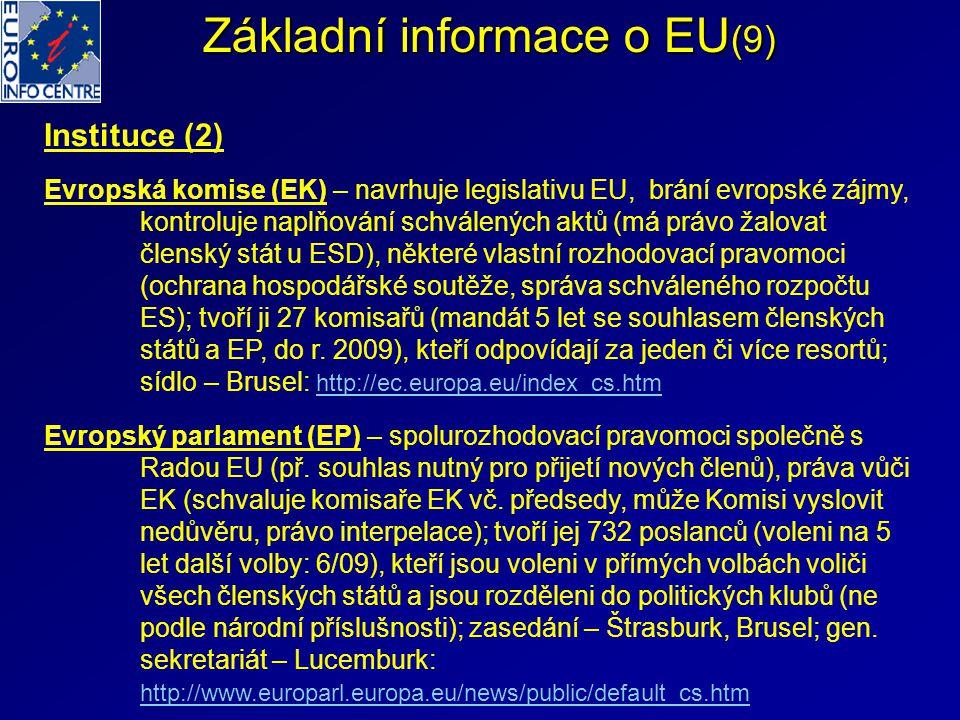 Základní informace o EU (9) Instituce (2) Evropská komise (EK) – navrhuje legislativu EU, brání evropské zájmy, kontroluje naplňování schválených aktů