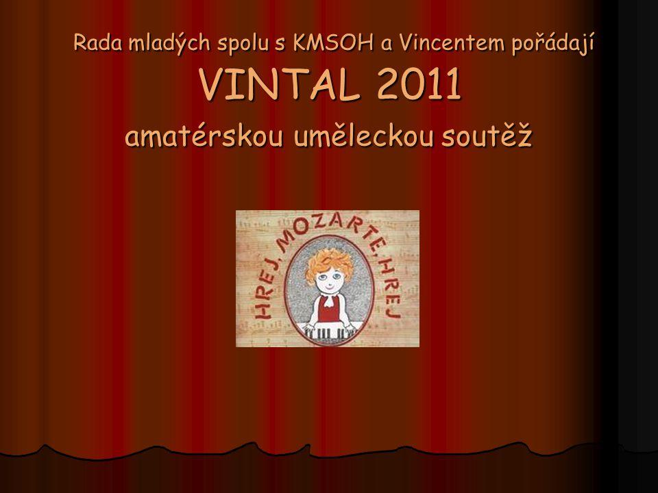 Rada mladých spolu s KMSOH a Vincentem pořádají VINTAL 2011 amatérskou uměleckou soutěž Rada mladých spolu s KMSOH a Vincentem pořádají VINTAL 2011 am