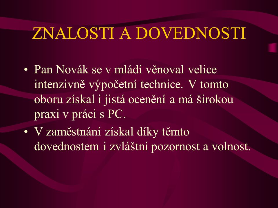 ZNALOSTI A DOVEDNOSTI Pan Novák se v mládí věnoval velice intenzivně výpočetní technice.