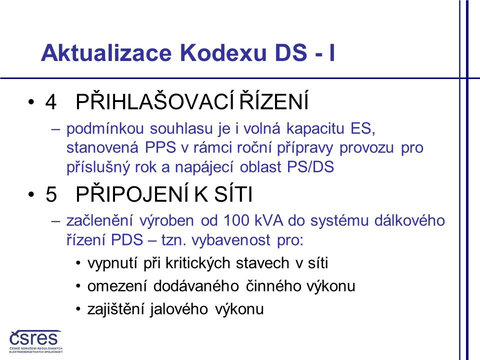 Aktualizace Kodexu DS - II 8OCHRANY –8.1 OZE do výkonu 100 kVA jsou vybaveny neselektivně působícími ochranami (dosavadní stav) –8.2 OZE nad 100 kVA – vybaveny ochranami vypínajícími selektivně (zůstanou připojeny při krátkodobých napěťových poklesech vyvolaných poruchami v nadřazené síti)