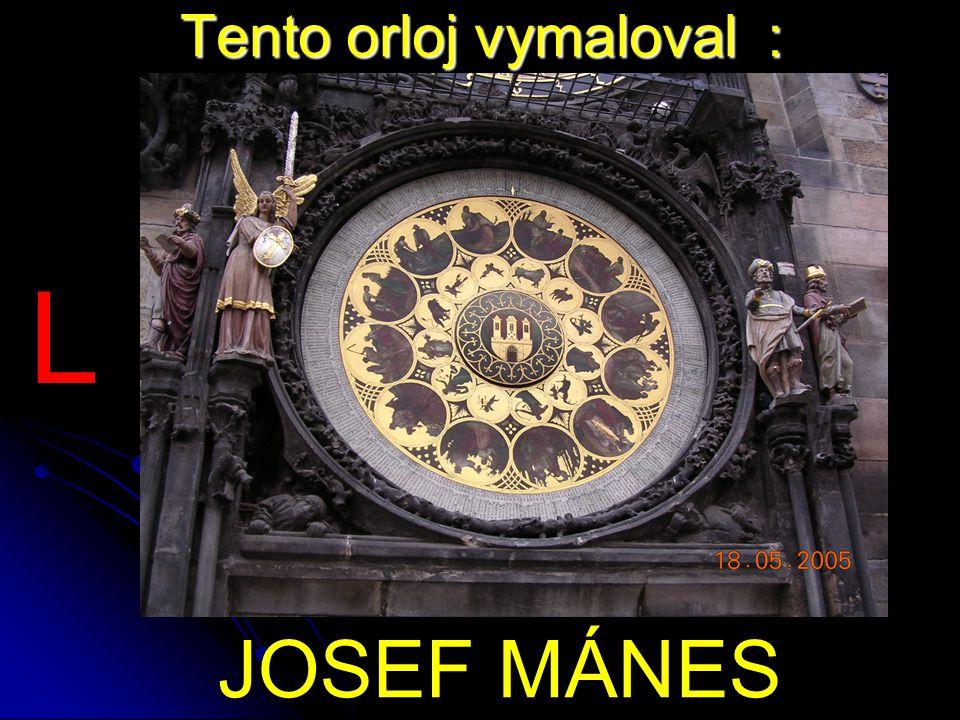 Tento orloj vymaloval : JOSEF MÁNES L