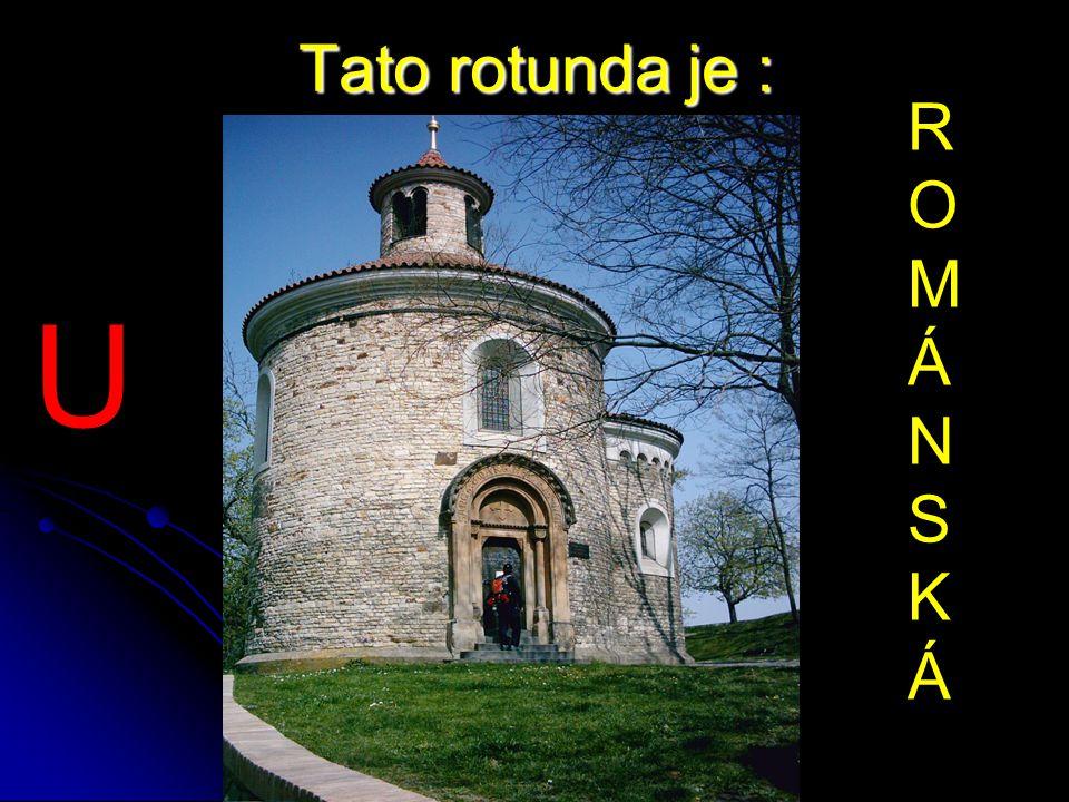 Tato rotunda je : ROMÁNSKÁROMÁNSKÁ U