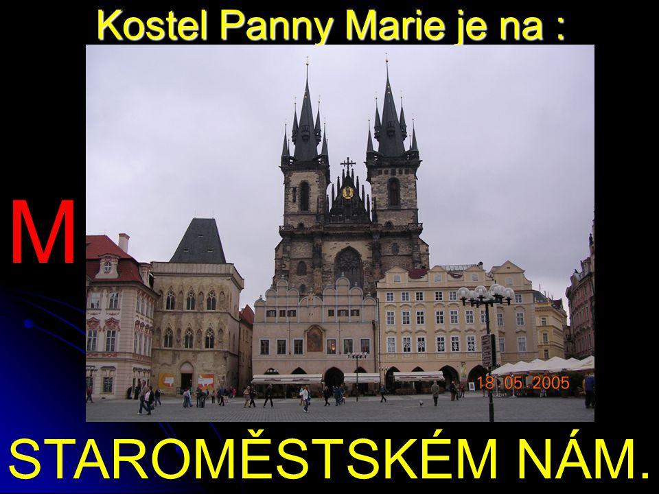 Kostel Panny Marie je na : STAROMĚSTSKÉM NÁM. M