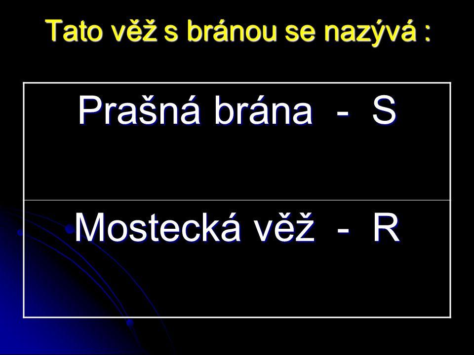 Prašná brána - S Mostecká věž - R