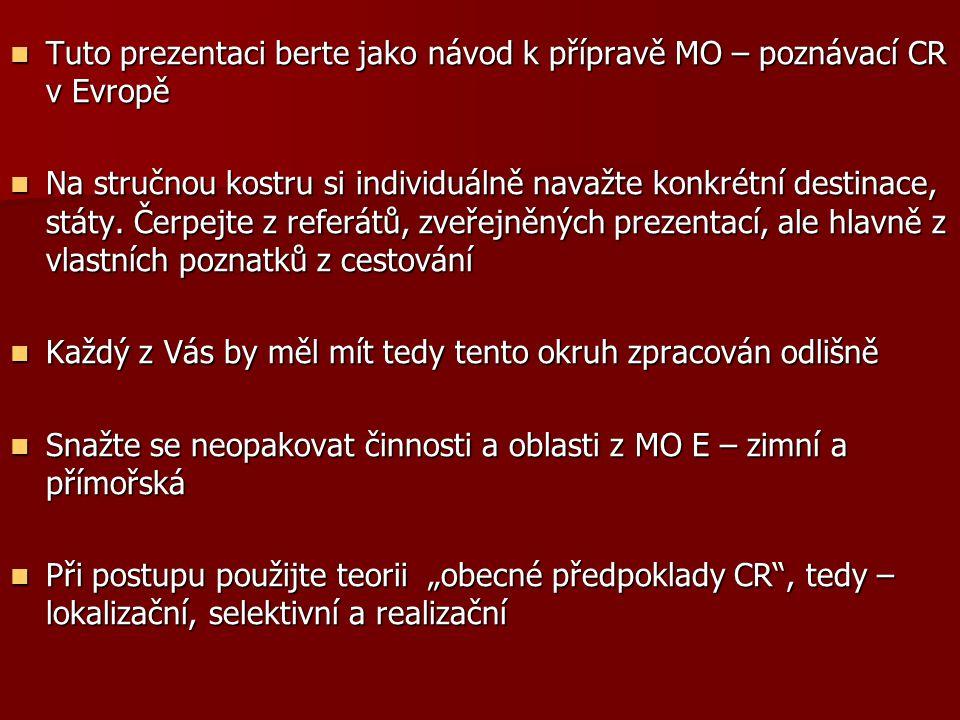 Tuto prezentaci berte jako návod k přípravě MO – poznávací CR v Evropě Tuto prezentaci berte jako návod k přípravě MO – poznávací CR v Evropě Na struč