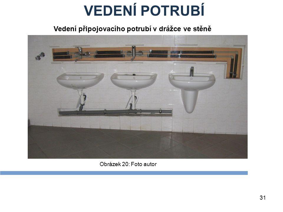 VEDENÍ POTRUBÍ 31 Obrázek 20: Foto autor Vedení připojovacího potrubí v drážce ve stěně