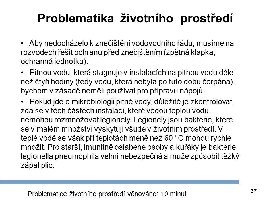 Problematika životního prostředí 37 Aby nedocházelo k znečištění vodovodního řádu, musíme na rozvodech řešit ochranu před znečištěním (zpětná klapka, ochranná jednotka).
