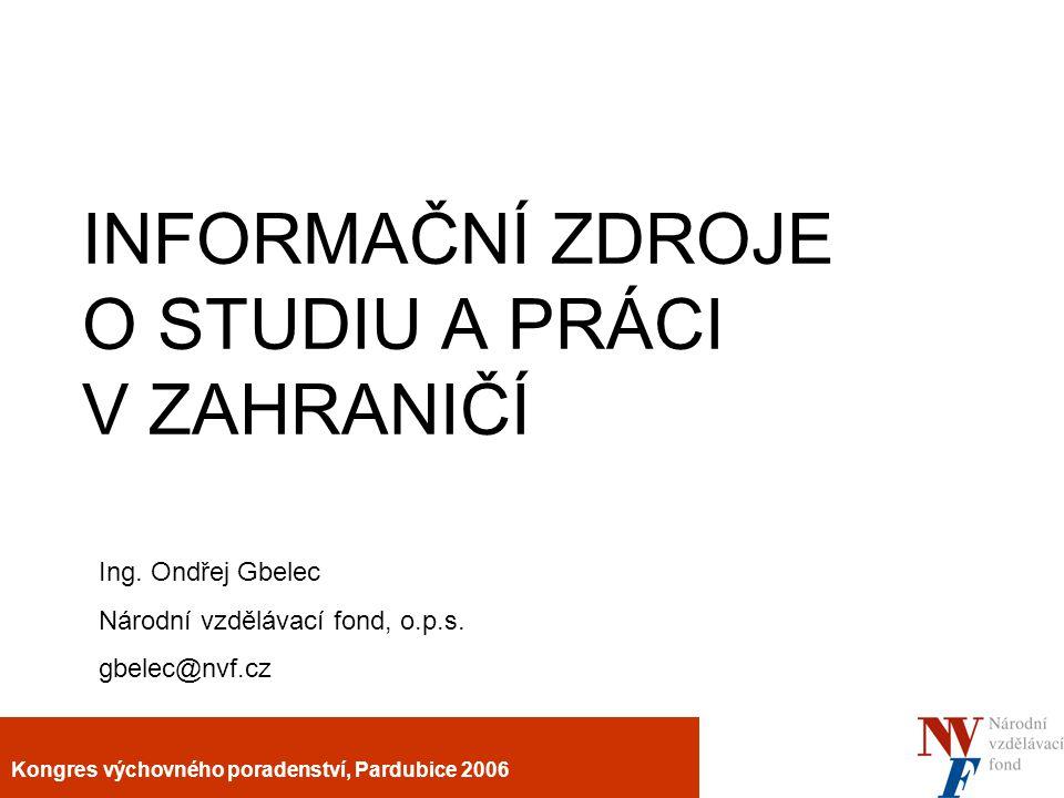 Kongres výchovného poradenství, Pardubice 2006 INFORMAČNÍ ZDROJE O STUDIU A PRÁCI V ZAHRANIČÍ Ing.