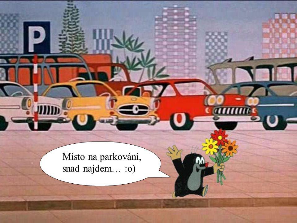 Místa na parkování by mělo být dostatek… :o) Místo na parkování, snad najdem… :o)