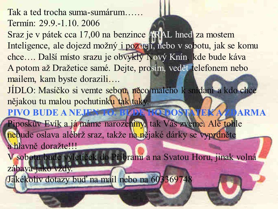 29.9. – 1.10.2006 TĚŠÍME SE NA VÁS…. Pouveryd baj VF ent Mathysek