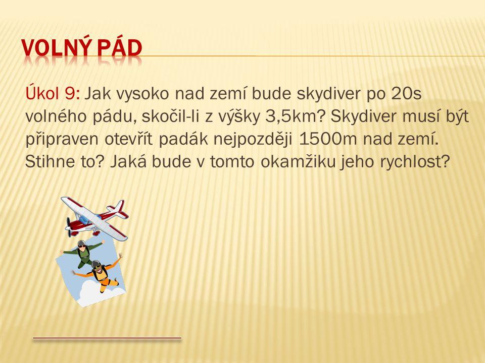 Úkol 9: Jak vysoko nad zemí bude skydiver po 20s volného pádu, skočil-li z výšky 3,5km? Skydiver musí být připraven otevřít padák nejpozději 1500m nad