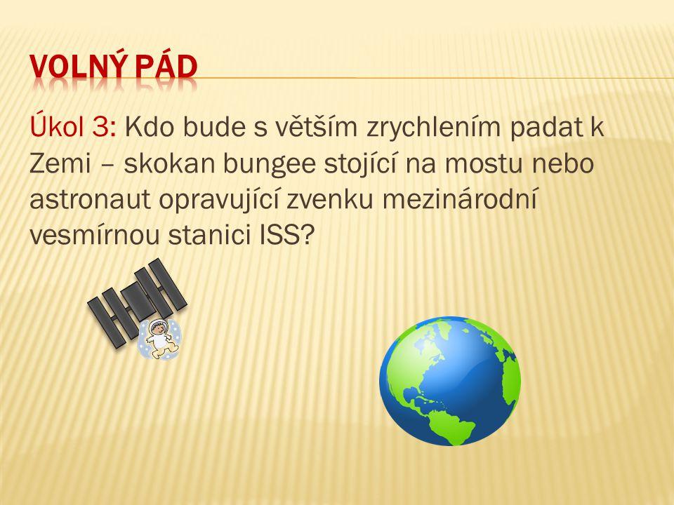 Úkol 3: Kdo bude s větším zrychlením padat k Zemi – skokan bungee stojící na mostu nebo astronaut opravující zvenku mezinárodní vesmírnou stanici ISS?